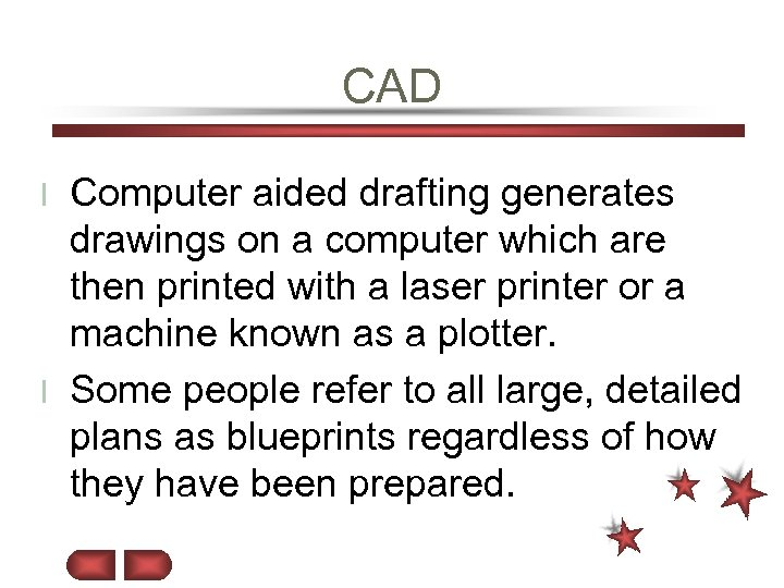 CAD Computer aided drafting generates drawings on a computer which are then printed with
