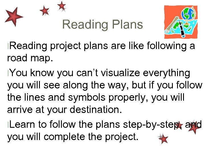 Reading Plans l. Reading project plans are like following a road map. l. You
