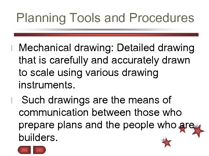 Planning Tools and Procedures Mechanical drawing: Detailed drawing that is carefully and accurately drawn