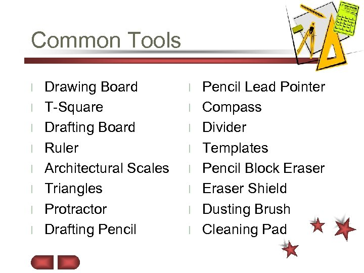 Common Tools l l l l Drawing Board T-Square Drafting Board Ruler Architectural Scales