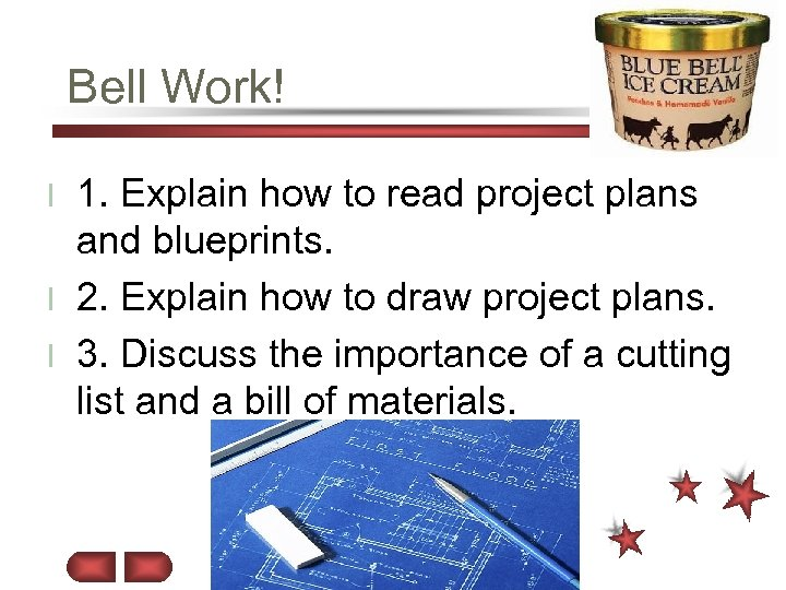 Bell Work! 1. Explain how to read project plans and blueprints. l 2. Explain