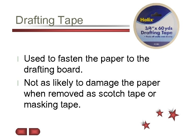 Drafting Tape Used to fasten the paper to the drafting board. l Not as