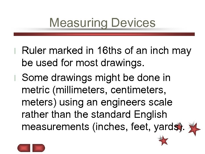 Measuring Devices Ruler marked in 16 ths of an inch may be used for