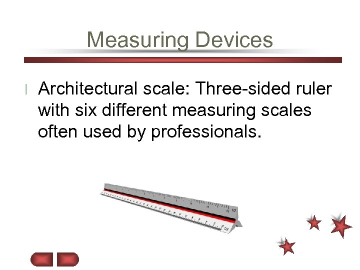 Measuring Devices l Architectural scale: Three-sided ruler with six different measuring scales often used