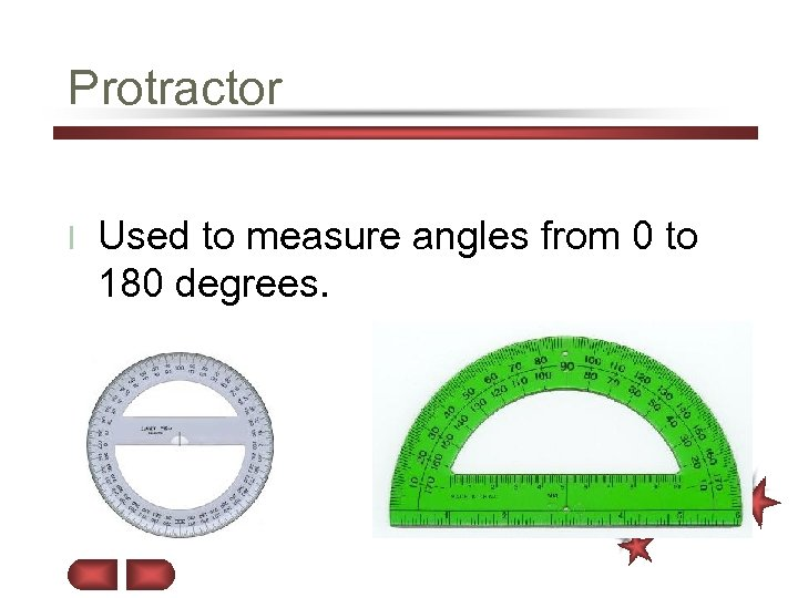 Protractor l Used to measure angles from 0 to 180 degrees.