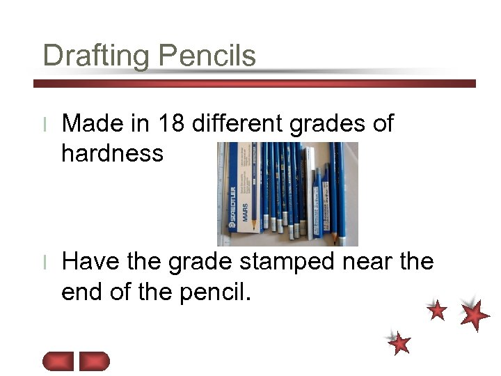 Drafting Pencils l Made in 18 different grades of hardness l Have the grade