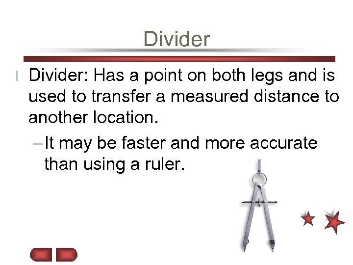 Divider l Divider: Has a point on both legs and is used to transfer