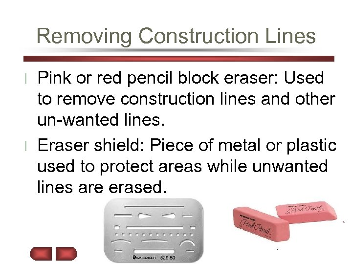 Removing Construction Lines Pink or red pencil block eraser: Used to remove construction lines