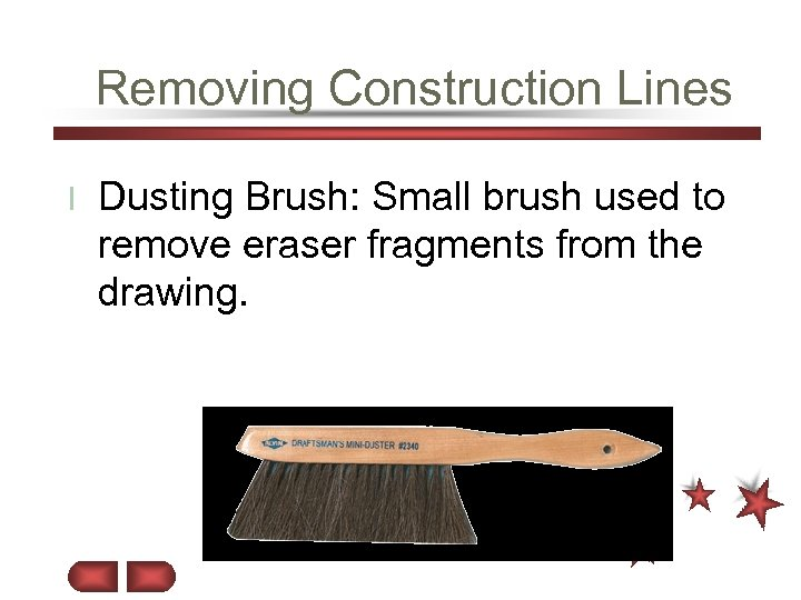 Removing Construction Lines l Dusting Brush: Small brush used to remove eraser fragments from