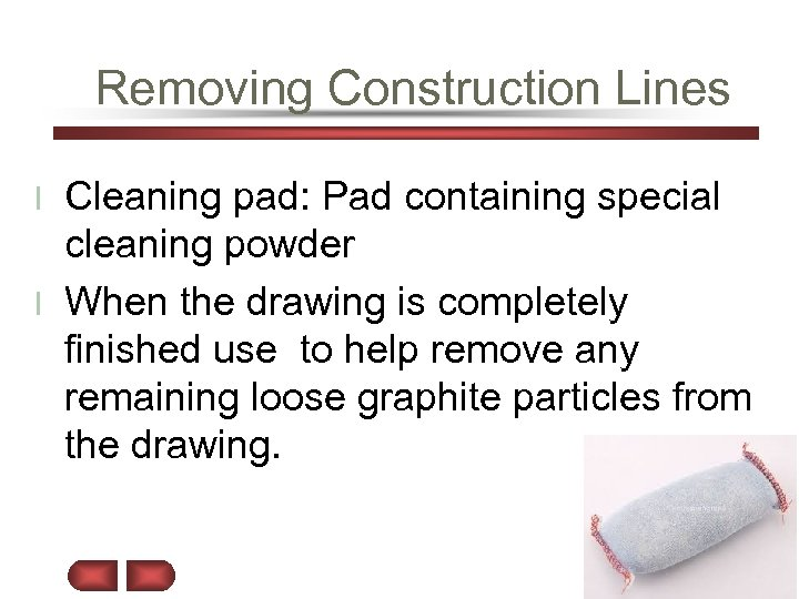 Removing Construction Lines Cleaning pad: Pad containing special cleaning powder l When the drawing