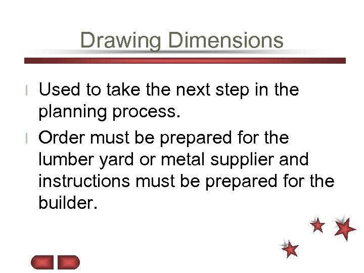 Drawing Dimensions Used to take the next step in the planning process. l Order