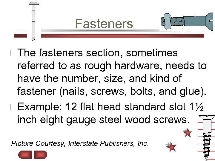 Fasteners The fasteners section, sometimes referred to as rough hardware, needs to have the