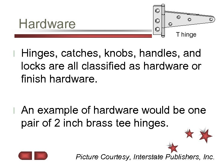 Hardware l Hinges, catches, knobs, handles, and locks are all classified as hardware or