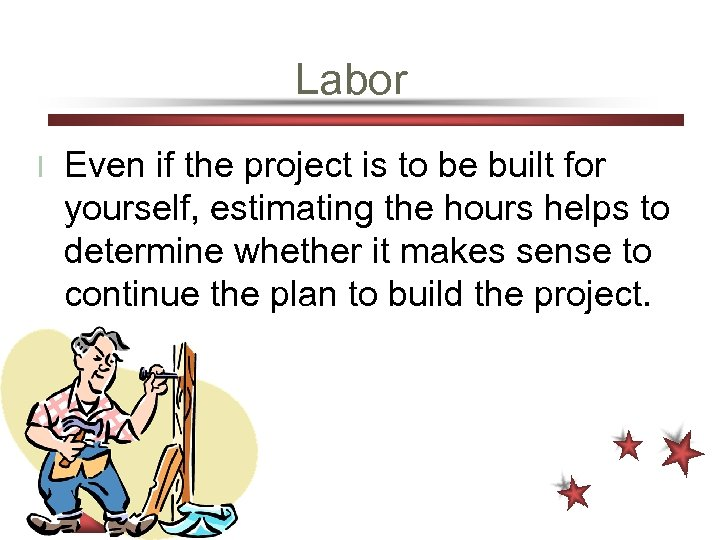 Labor l Even if the project is to be built for yourself, estimating the