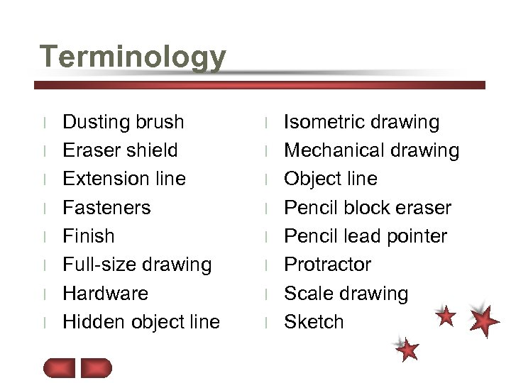 Terminology l l l l Dusting brush Eraser shield Extension line Fasteners Finish Full-size