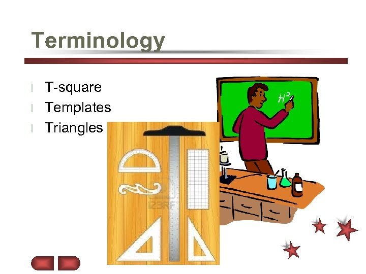 Terminology T-square l Templates l Triangles l