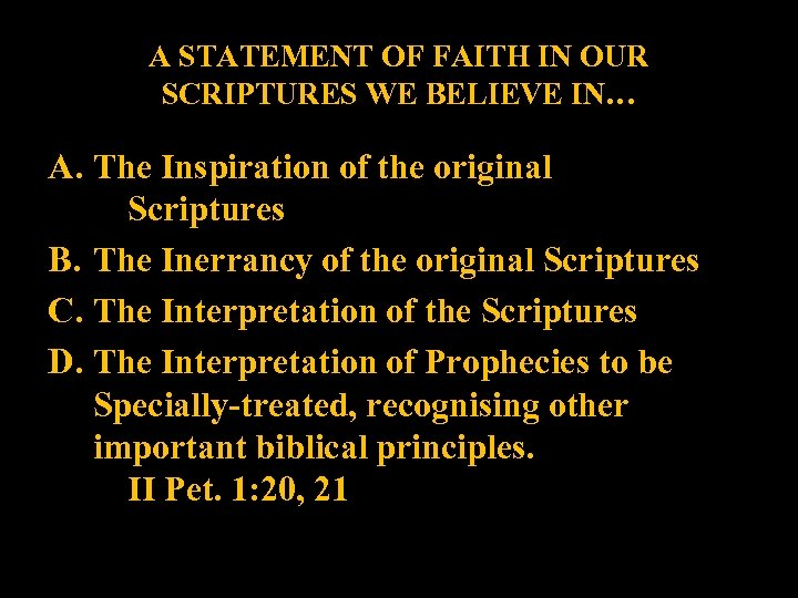 A STATEMENT OF FAITH IN OUR SCRIPTURES WE BELIEVE IN… A. The Inspiration of