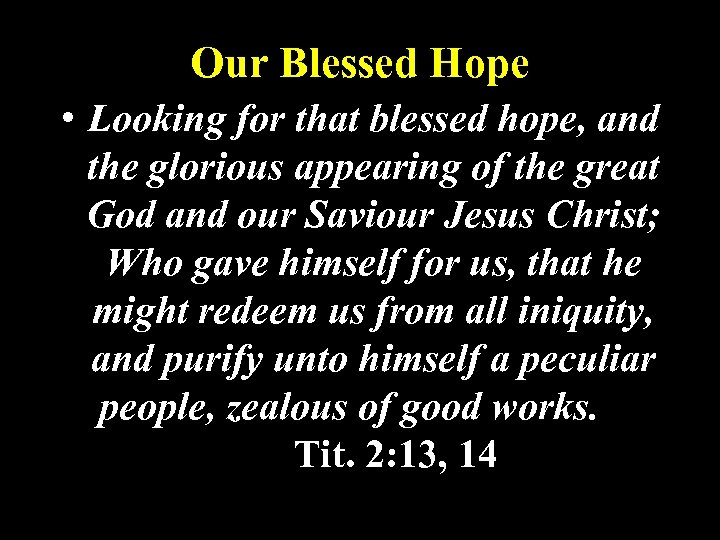Our Blessed Hope • Looking for that blessed hope, and the glorious appearing of
