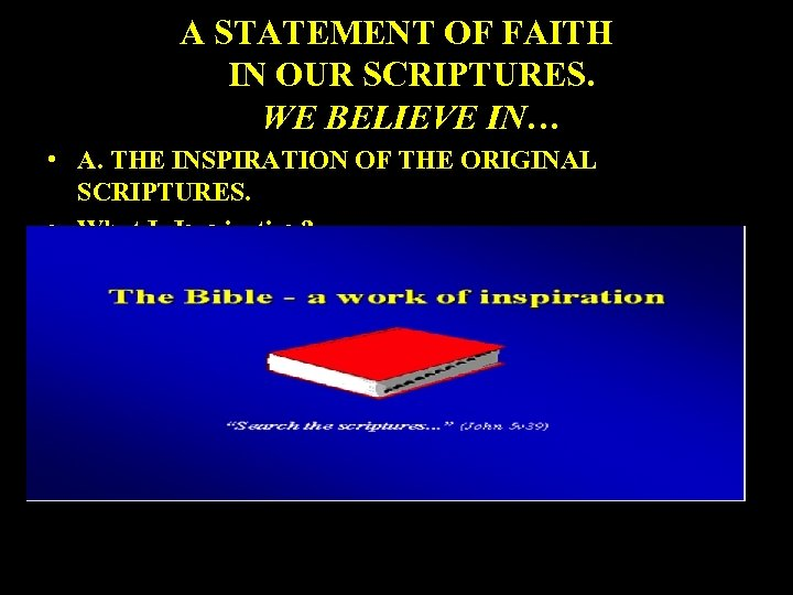 A STATEMENT OF FAITH IN OUR SCRIPTURES. WE BELIEVE IN… • A. THE INSPIRATION