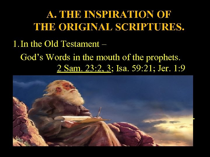 A. THE INSPIRATION OF THE ORIGINAL SCRIPTURES. 1. In the Old Testament – God's