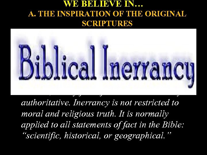 WE BELIEVE IN… A. THE INSPIRATION OF THE ORIGINAL SCRIPTURES B. THE INERRANCY OF