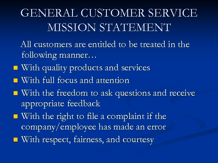 GENERAL CUSTOMER SERVICE MISSION STATEMENT All customers are entitled to be treated in the