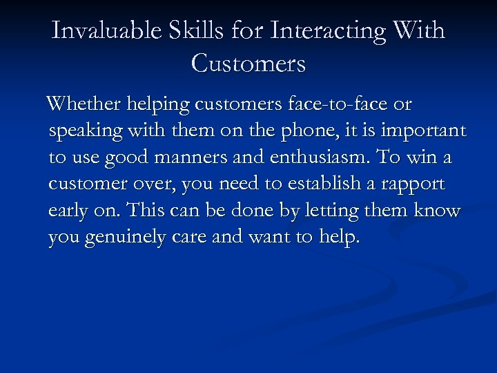 Invaluable Skills for Interacting With Customers Whether helping customers face-to-face or speaking with them