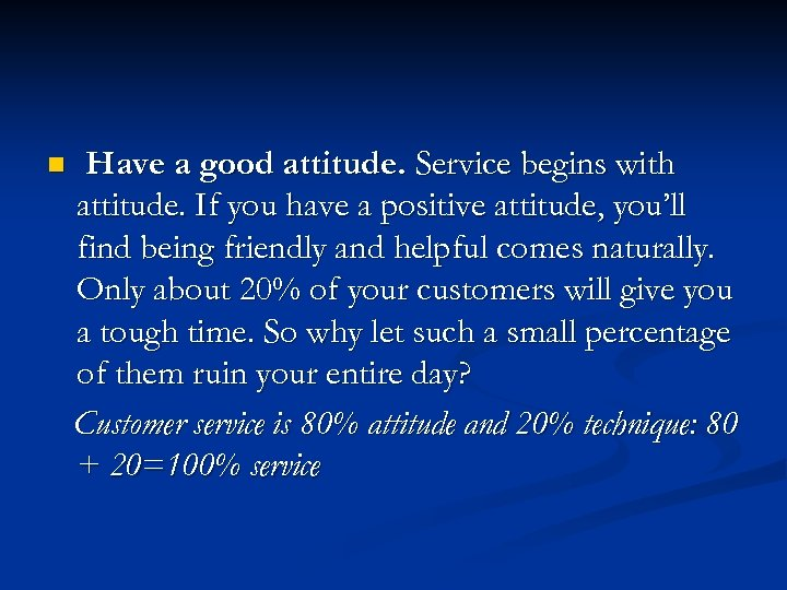 n Have a good attitude. Service begins with attitude. If you have a positive