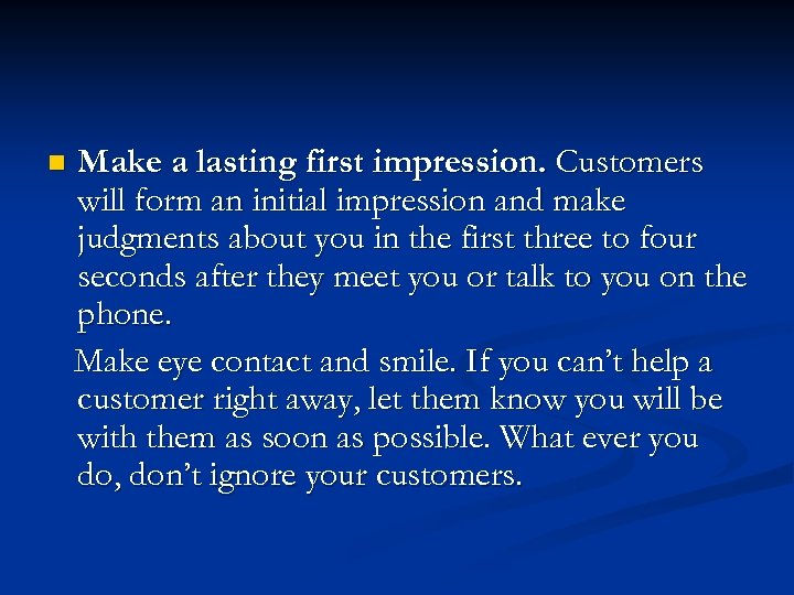 n Make a lasting first impression. Customers will form an initial impression and make