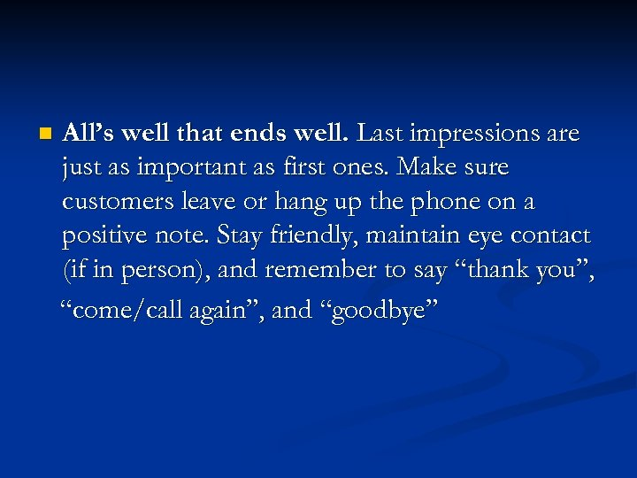 n All's well that ends well. Last impressions are just as important as first