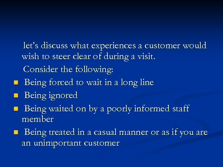 let's discuss what experiences a customer would wish to steer clear of during a
