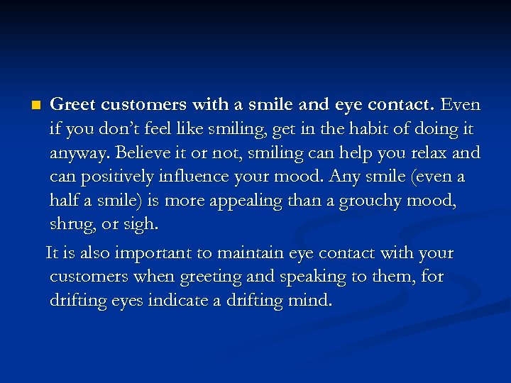 n Greet customers with a smile and eye contact. Even if you don't feel
