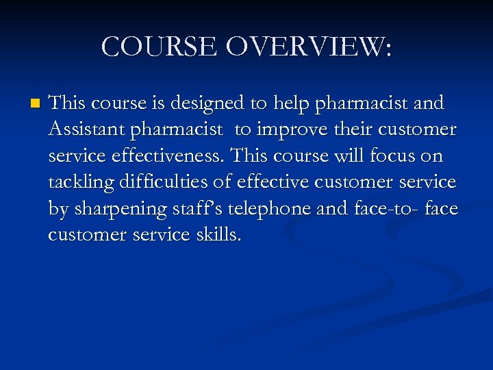 COURSE OVERVIEW: n This course is designed to help pharmacist and Assistant pharmacist to