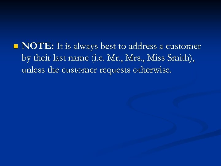 n NOTE: It is always best to address a customer by their last name
