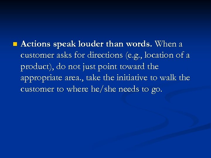 n Actions speak louder than words. When a customer asks for directions (e. g.