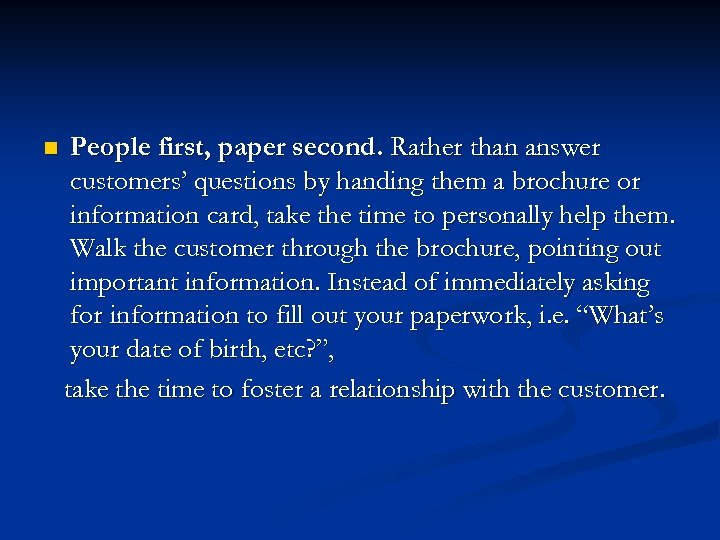 n People first, paper second. Rather than answer customers' questions by handing them a