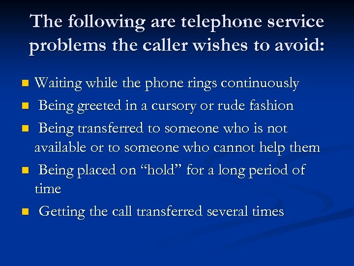 The following are telephone service problems the caller wishes to avoid: Waiting while the