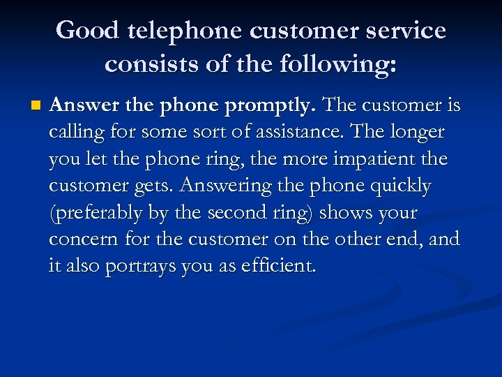 Good telephone customer service consists of the following: n Answer the phone promptly. The