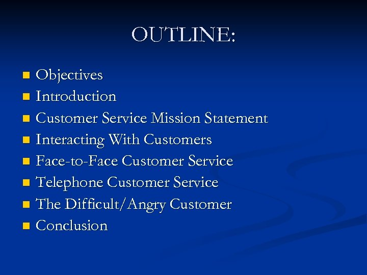 OUTLINE: Objectives n Introduction n Customer Service Mission Statement n Interacting With Customers n