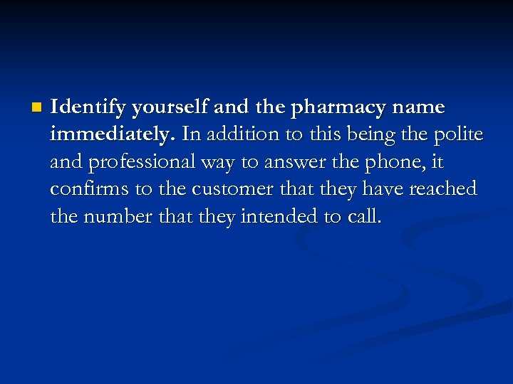 n Identify yourself and the pharmacy name immediately. In addition to this being the