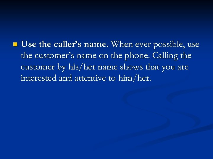 n Use the caller's name. When ever possible, use the customer's name on the