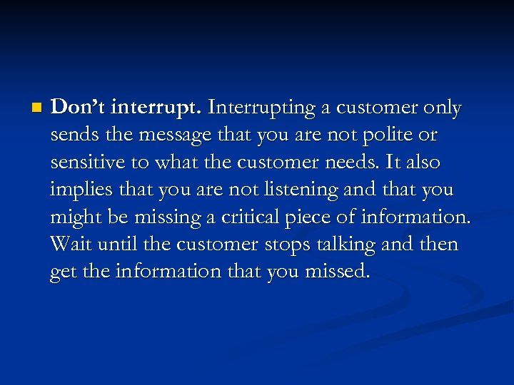 n Don't interrupt. Interrupting a customer only sends the message that you are not