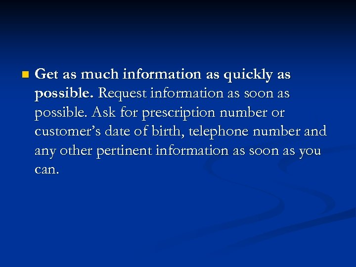 n Get as much information as quickly as possible. Request information as soon as