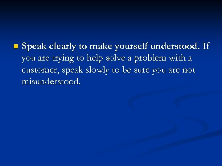 n Speak clearly to make yourself understood. If you are trying to help solve