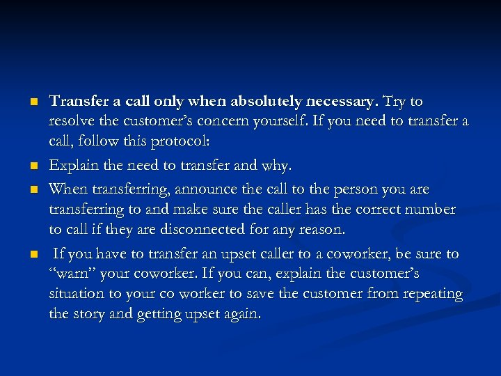 n n Transfer a call only when absolutely necessary. Try to resolve the customer's