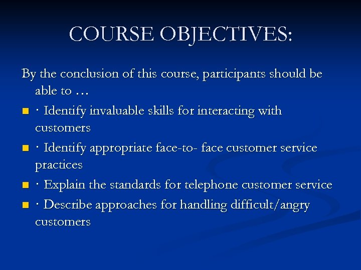 COURSE OBJECTIVES: By the conclusion of this course, participants should be able to …