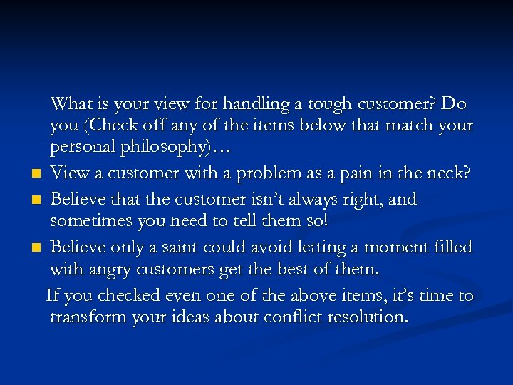 What is your view for handling a tough customer? Do you (Check off any