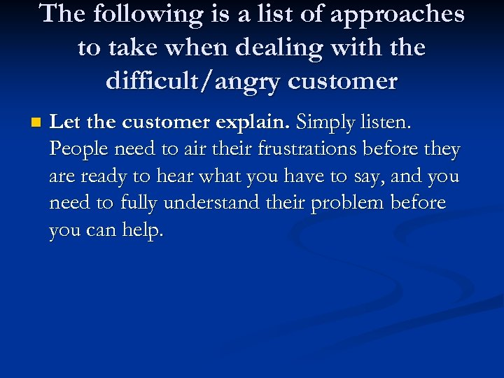 The following is a list of approaches to take when dealing with the difficult/angry