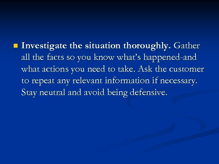 n Investigate the situation thoroughly. Gather all the facts so you know what's happened-and