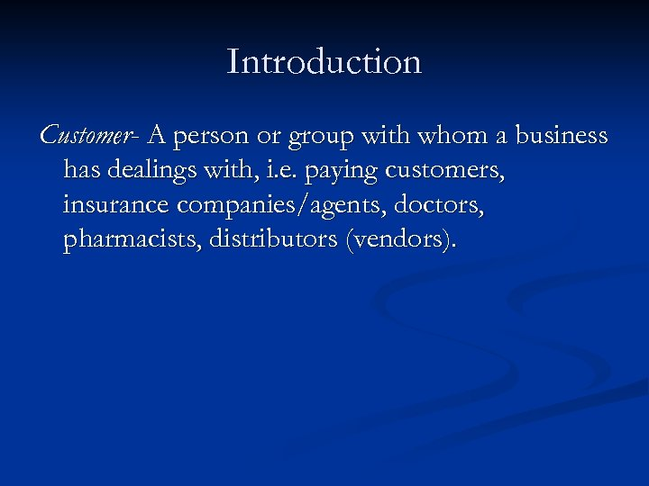 Introduction Customer- A person or group with whom a business has dealings with, i.